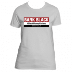 BANK BLACK #BlackMoneyMatters – Woman's T